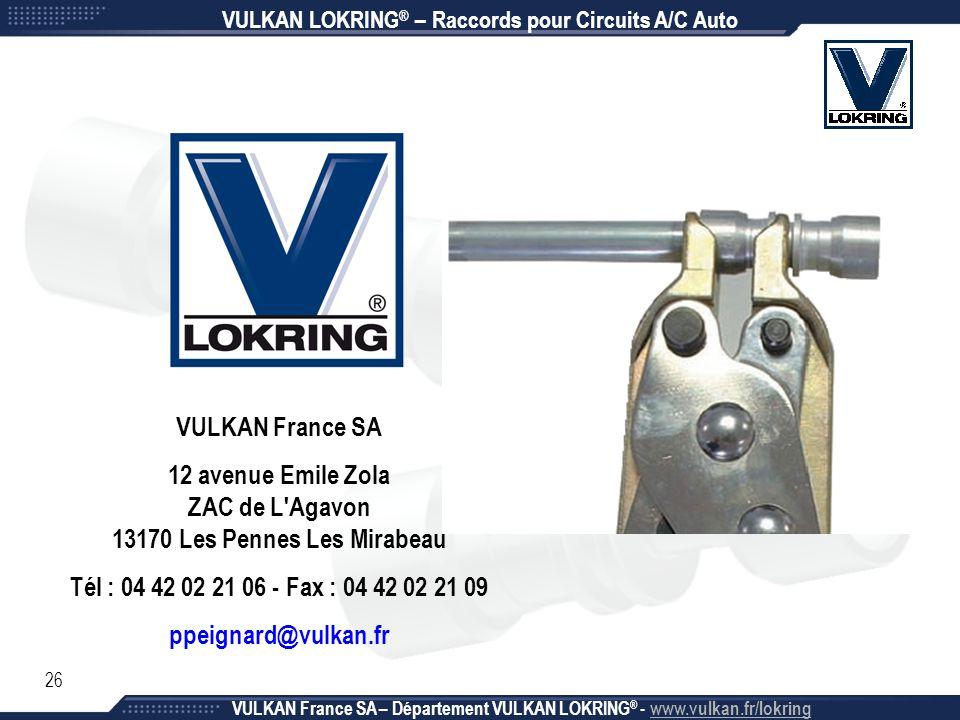 26 VULKAN LOKRING ® – Raccords pour Circuits A/C Auto VULKAN France SA – Département VULKAN LOKRING ® - www.vulkan.fr/lokring VULKAN France SA 12 aven