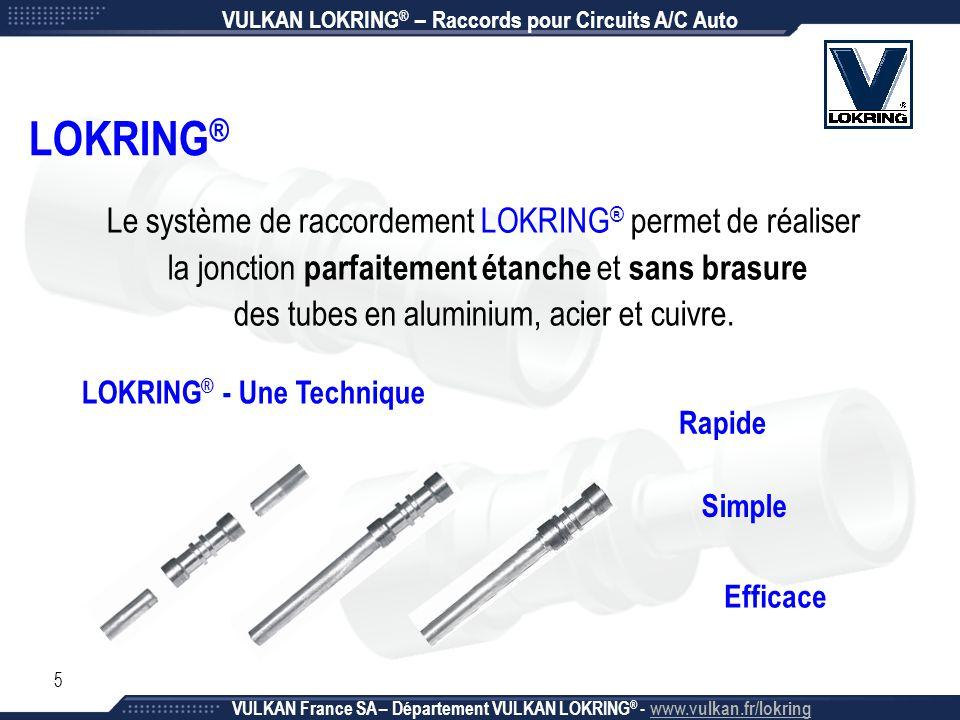 5 LOKRING ® Le système de raccordement LOKRING ® permet de réaliser la jonction parfaitement étanche et sans brasure des tubes en aluminium, acier et