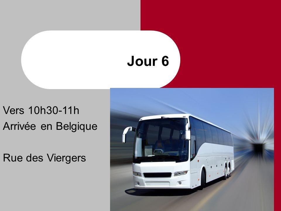 Jour 6 Vers 10h30-11h Arrivée en Belgique Rue des Viergers