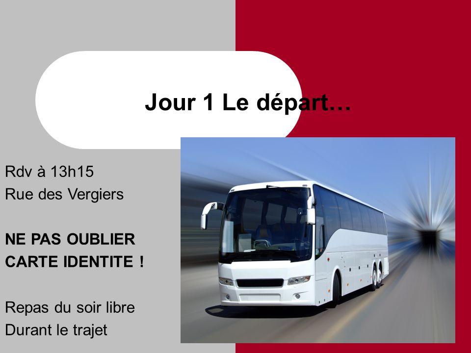 Jour 1 Le départ… Rdv à 13h15 Rue des Vergiers NE PAS OUBLIER CARTE IDENTITE .