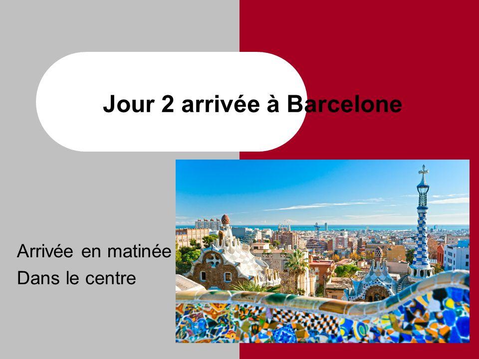 Jour 2 arrivée à Barcelone Arrivée en matinée Dans le centre