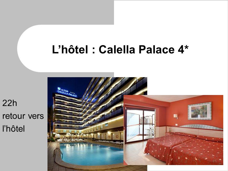 L'hôtel : Calella Palace 4* 22h retour vers l'hôtel