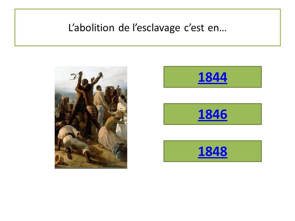 L'abolition de l'esclavage c'est en… 1844 1846 1848