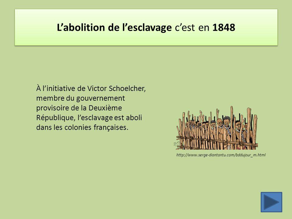 L'abolition de l'esclavage c'est en 1848 http://www.serge-diantantu.com/bddujour_m.html À l'initiative de Victor Schoelcher, membre du gouvernement pr