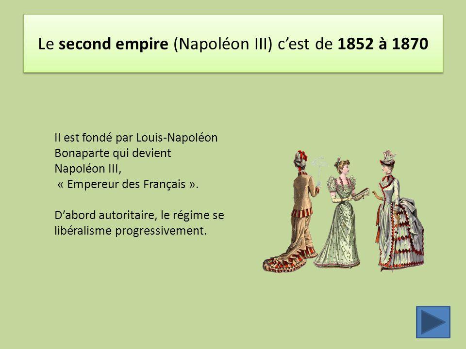 Le second empire (Napoléon III) c'est de 1852 à 1870 Il est fondé par Louis-Napoléon Bonaparte qui devient Napoléon III, « Empereur des Français ». D'