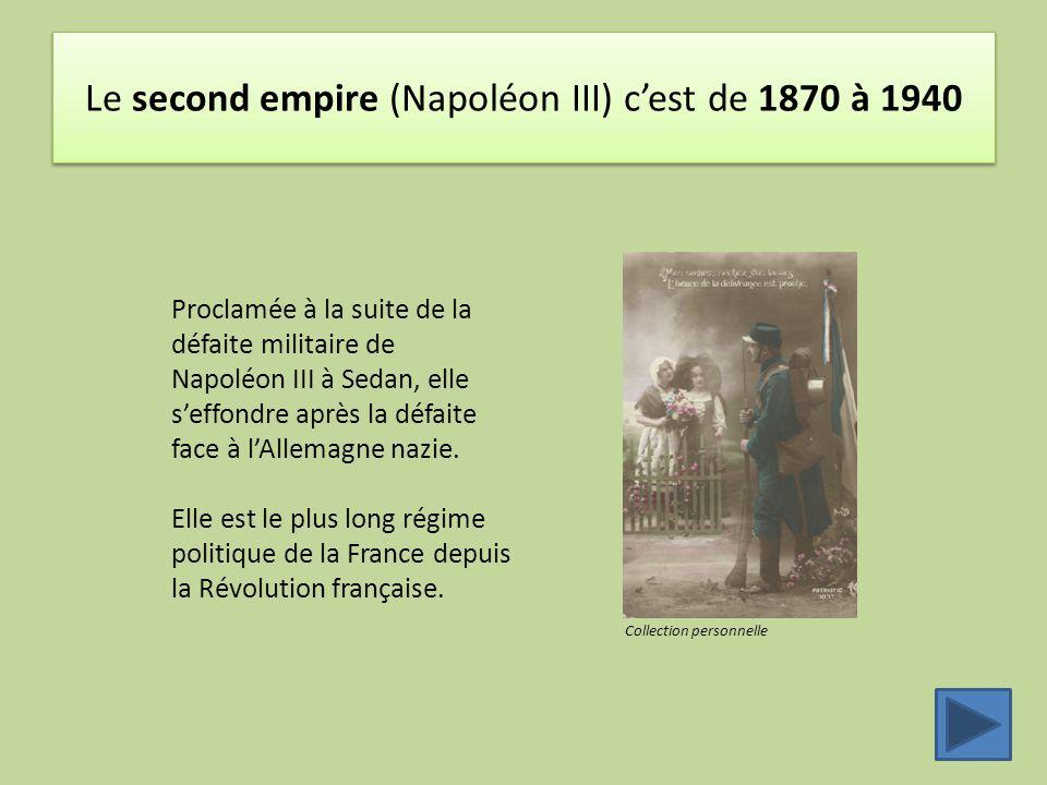 Le second empire (Napoléon III) c'est de 1870 à 1940 Collection personnelle Proclamée à la suite de la défaite militaire de Napoléon III à Sedan, elle