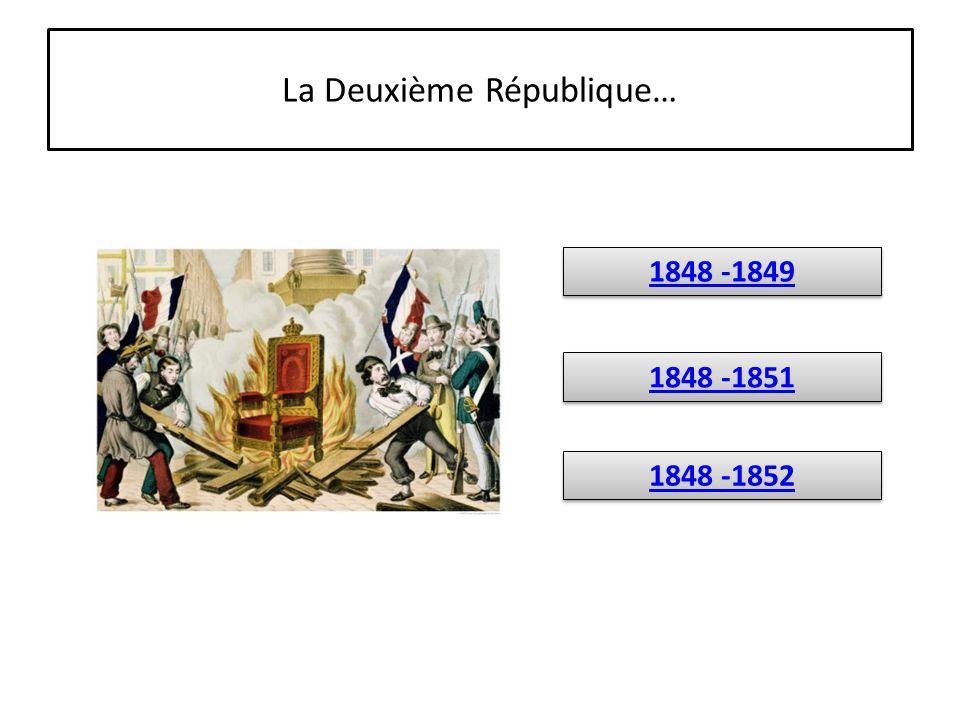 La Deuxième République…1848-1852 Éphémère république, elle est proclamée à la suite d'une révolution qui chasse le roi Louis-Philippe 1 er et renversée à la suite du coup d'État du président Louis-Napoléon Bonaparte.