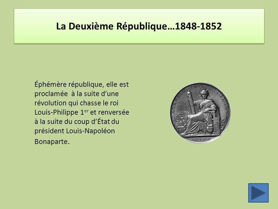La Deuxième République…1848-1852 Éphémère république, elle est proclamée à la suite d'une révolution qui chasse le roi Louis-Philippe 1 er et renversé