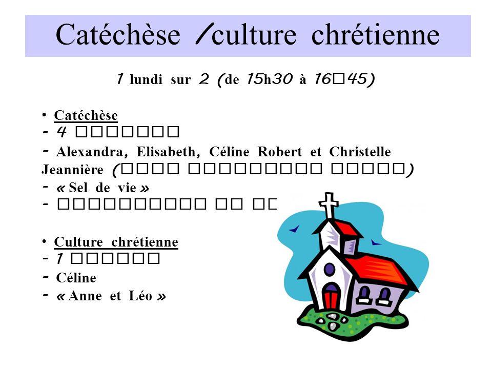Catéchèse / culture chrétienne 1 lundi sur 2 ( de 15 h 30 à 16 h 45) Catéchèse - 4 groupes - Alexandra, Elisabeth, Céline Robert et Christelle Jeanniè