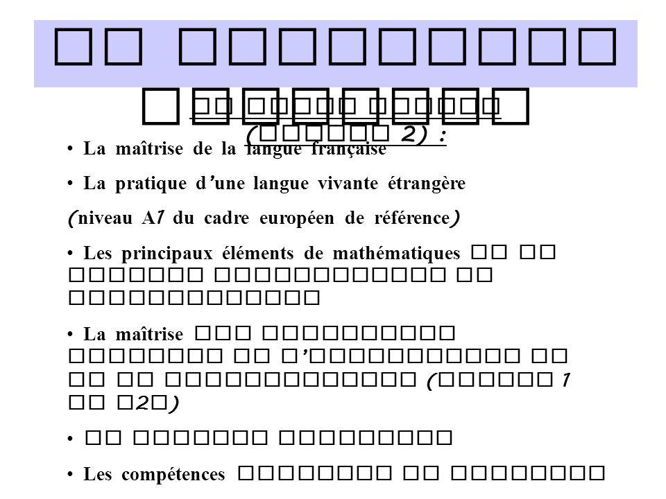 Le programme scolaire Le socle commun ( palier 2) : La maîtrise de la langue française La pratique d ' une langue vivante étrangère ( niveau A 1 du ca