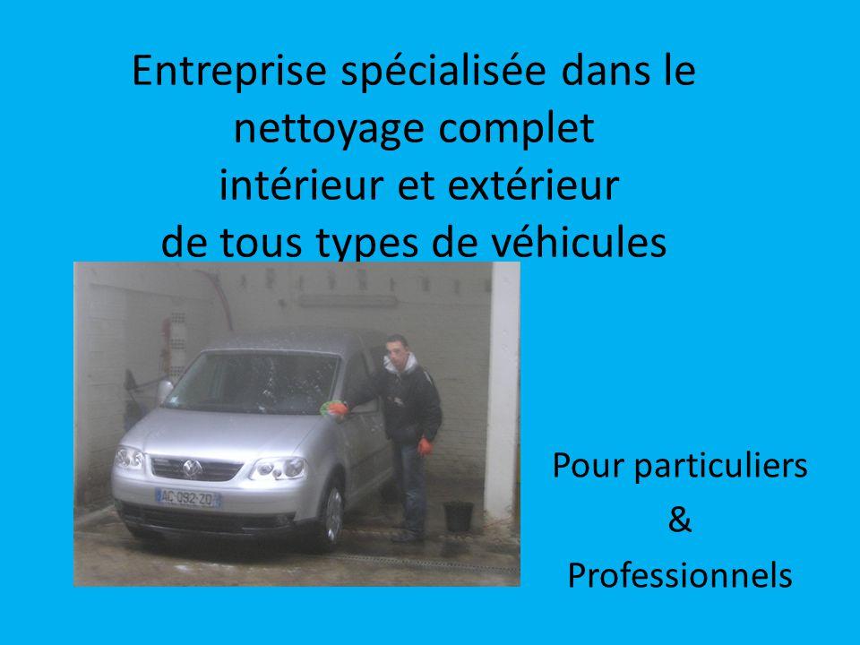 Entreprise spécialisée dans le nettoyage complet intérieur et extérieur de tous types de véhicules Pour particuliers & Professionnels