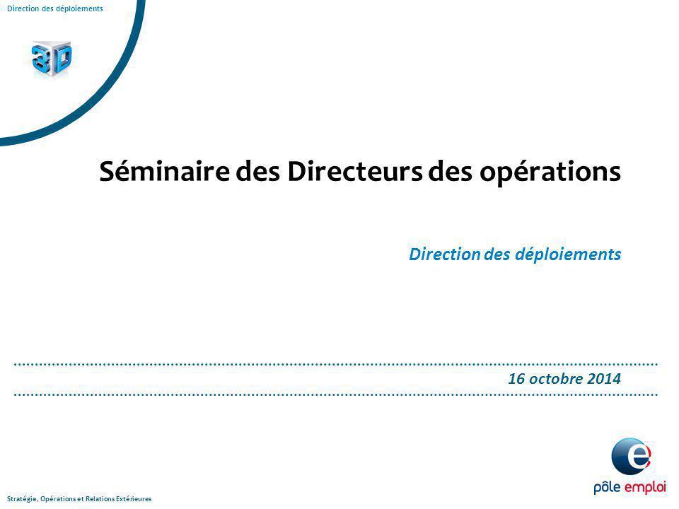 Stratégie, Opérations et Relations Extérieures Direction des déploiements Séminaire des Directeurs des opérations Direction des déploiements 16 octobr