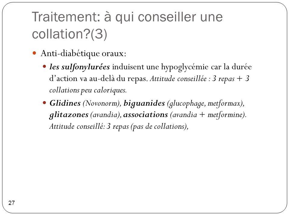 Traitement: à qui conseiller une collation?(3) 27 Anti-diabétique oraux: les sulfonylurées induisent une hypoglycémie car la durée d'action va au-delà