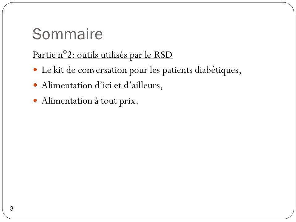Sommaire 3 Partie n°2: outils utilisés par le RSD Le kit de conversation pour les patients diabétiques, Alimentation d'ici et d'ailleurs, Alimentation