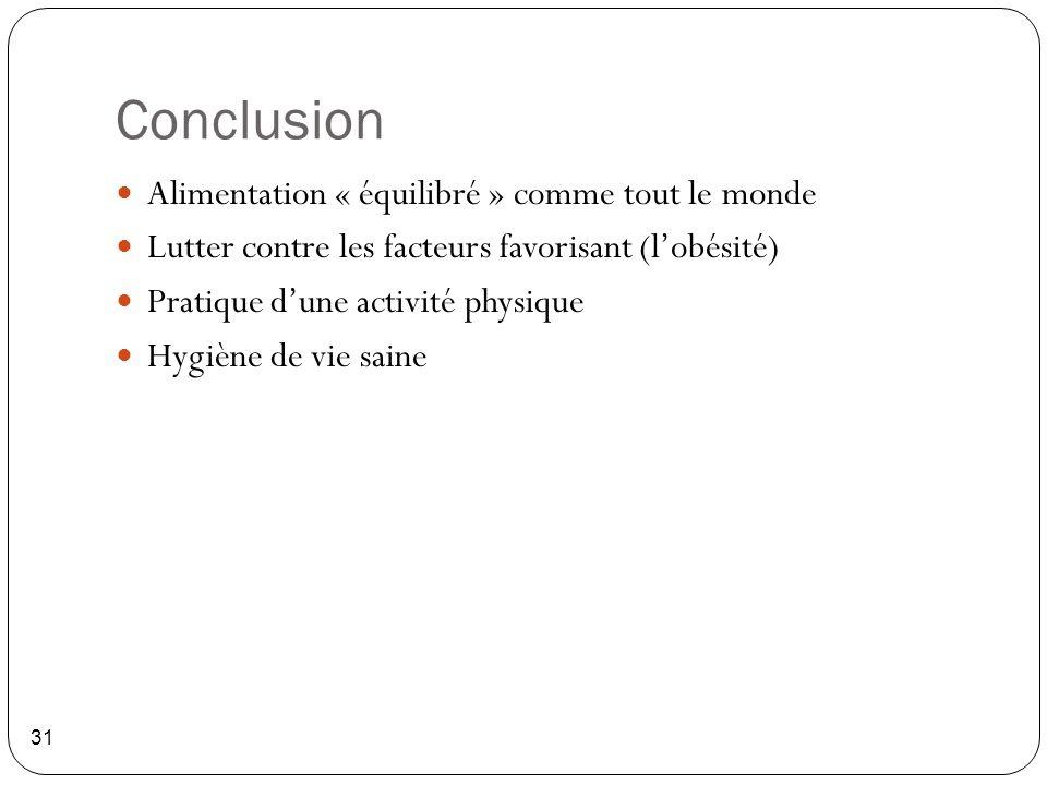 Conclusion 31 Alimentation « équilibré » comme tout le monde Lutter contre les facteurs favorisant (l'obésité) Pratique d'une activité physique Hygièn