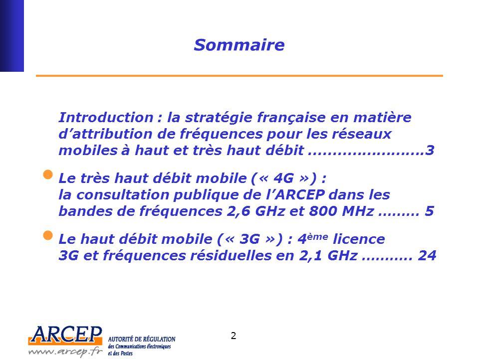 3 La stratégie française en matière d'attribution de fréquences mobiles à haut et très haut débit Le Premier ministre a annoncé le 12 janvier 2009 une stratégie globale en matière de fréquences : –un appel à candidatures conjoint dans les bandes 800 MHz et 2,6 GHz afin que puissent être offerts les « services mobiles à très haut débit qui prendront la succession de l'UMTS ».