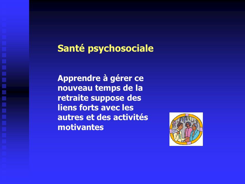 Apprendre à gérer ce nouveau temps de la retraite suppose des liens forts avec les autres et des activités motivantes Santé psychosociale