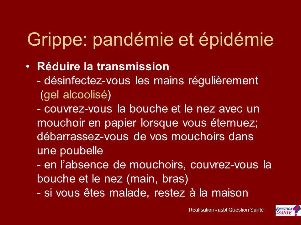 Grippe: pandémie et épidémie Réduire la transmission - désinfectez-vous les mains régulièrement (gel alcoolisé) - couvrez-vous la bouche et le nez ave