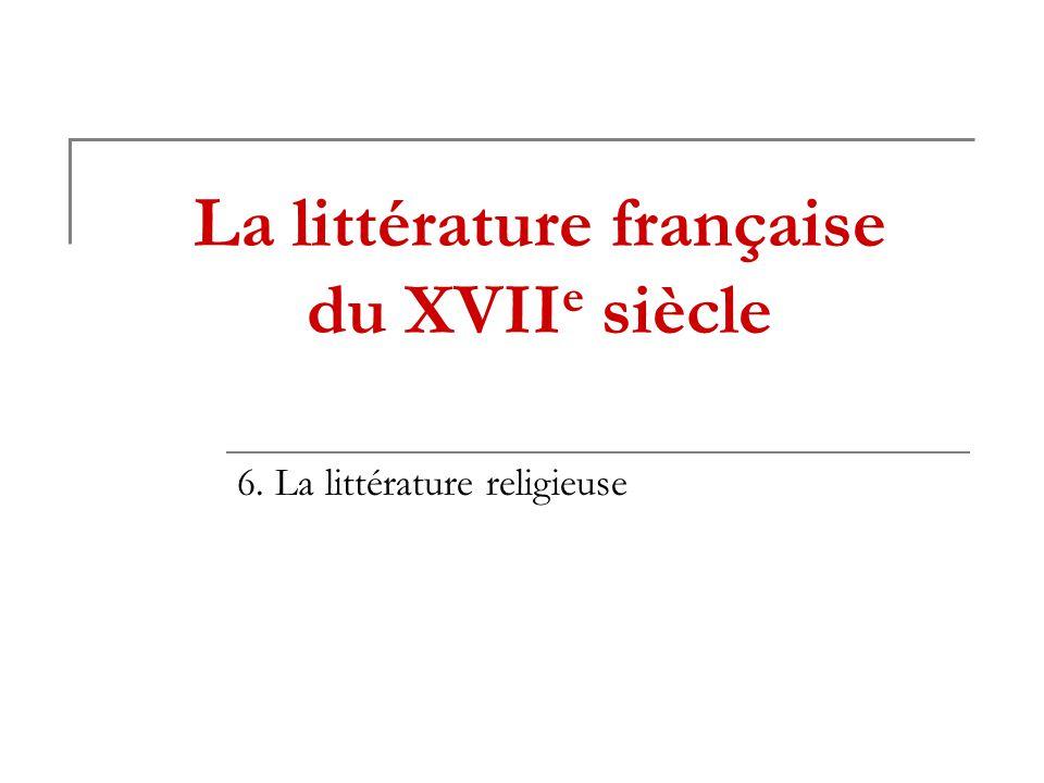 La littérature française du XVII e siècle 6. La littérature religieuse