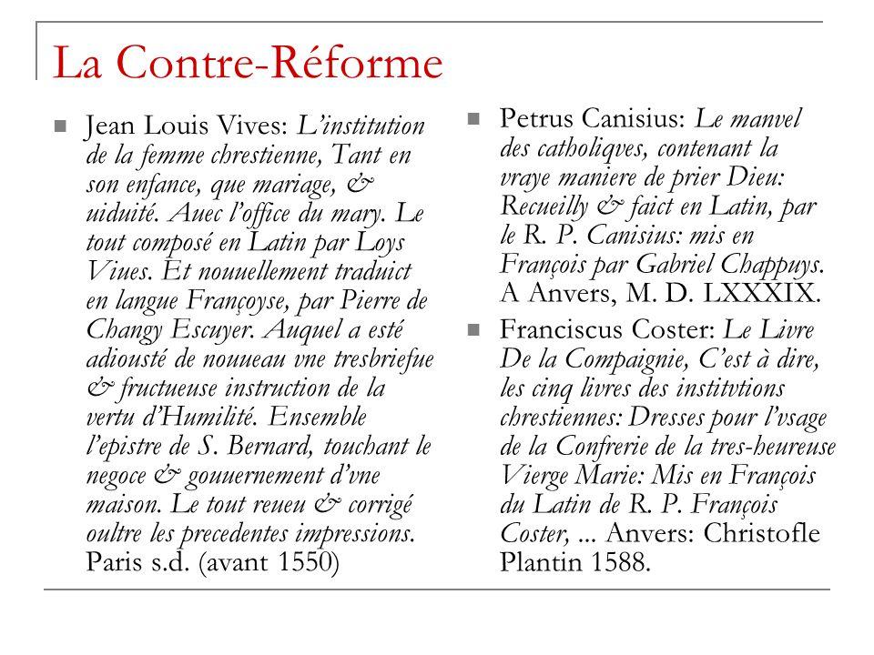 La Contre-Réforme Jean Louis Vives: L'institution de la femme chrestienne, Tant en son enfance, que mariage, & uiduité. Auec l'office du mary. Le tout