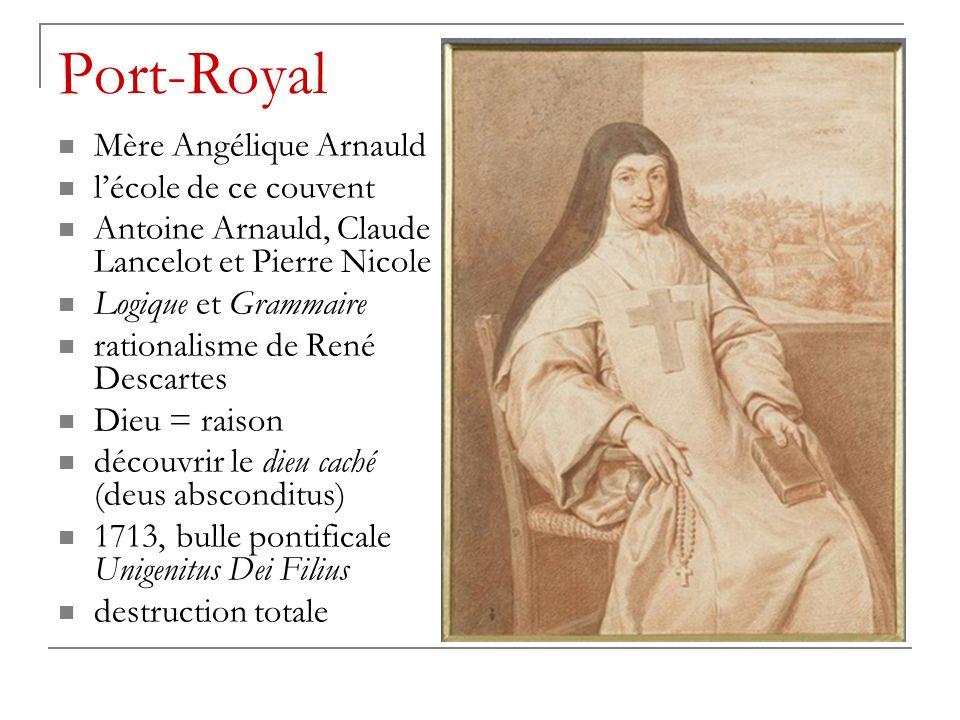 Port-Royal Mère Angélique Arnauld l'école de ce couvent Antoine Arnauld, Claude Lancelot et Pierre Nicole Logique et Grammaire rationalisme de René De
