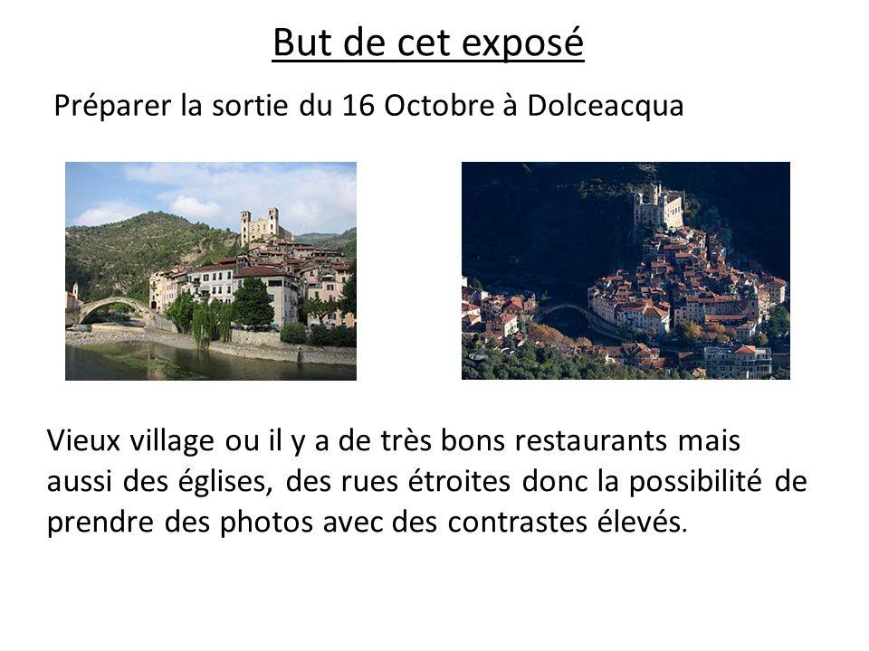 Préparer la sortie du 16 Octobre à Dolceacqua But de cet exposé Vieux village ou il y a de très bons restaurants mais aussi des églises, des rues étroites donc la possibilité de prendre des photos avec des contrastes élevés.