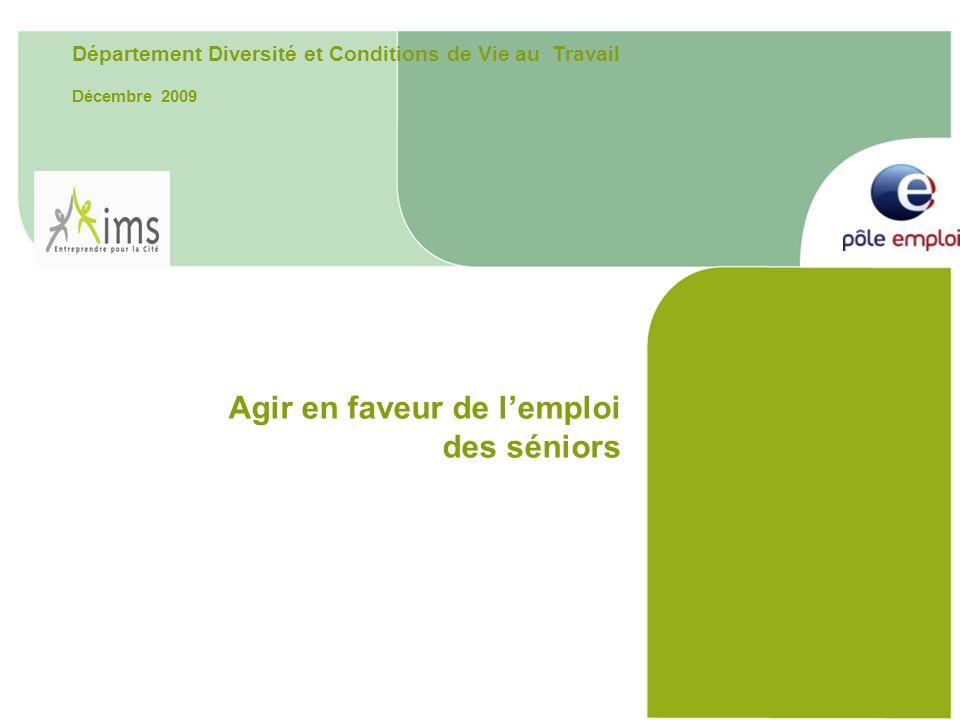 Département Diversité et Conditions de Vie au Travail Décembre 2009 Agir en faveur de l'emploi des séniors