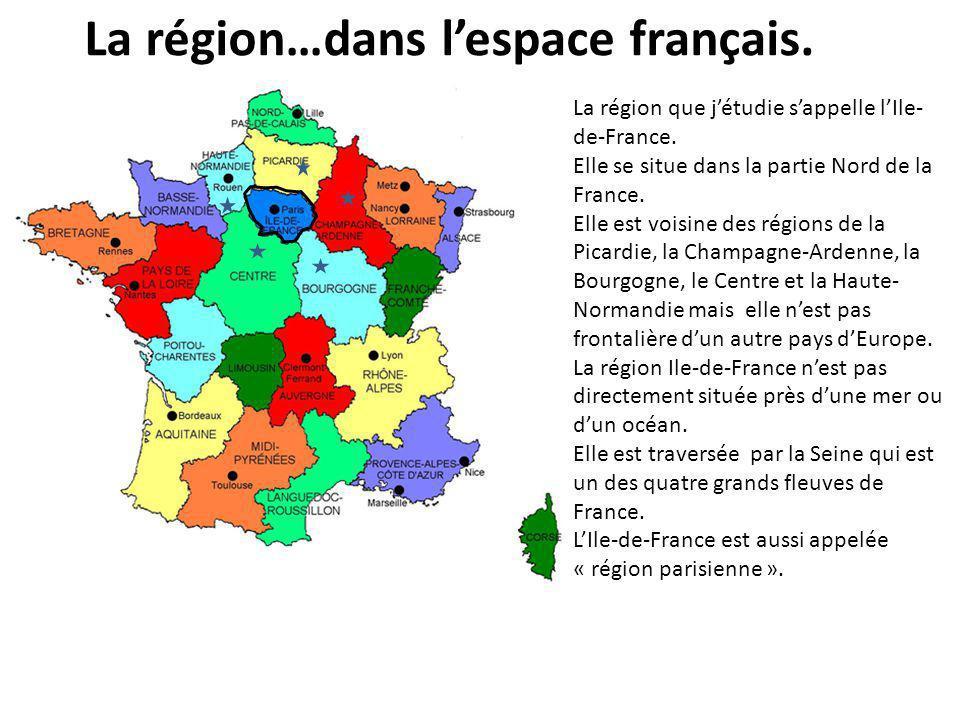 La région…dans l'espace français. La région que j'étudie s'appelle l'Ile- de-France. Elle se situe dans la partie Nord de la France. Elle est voisine
