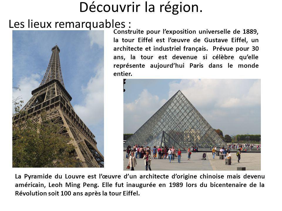 Découvrir la région. Les lieux remarquables : Construite pour l'exposition universelle de 1889, la tour Eiffel est l'œuvre de Gustave Eiffel, un archi