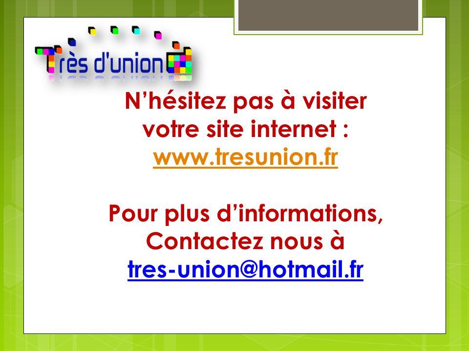 N'hésitez pas à visiter votre site internet : www.tresunion.fr Pour plus d'informations, Contactez nous à tres-union@hotmail.fr