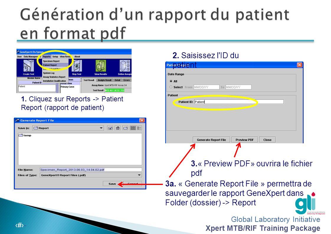Global Laboratory Initiative Xpert MTB/RIF Training Package -‹#›- 1. Cliquez sur Reports -> Patient Report (rapport de patient) 3a. « Generate Report