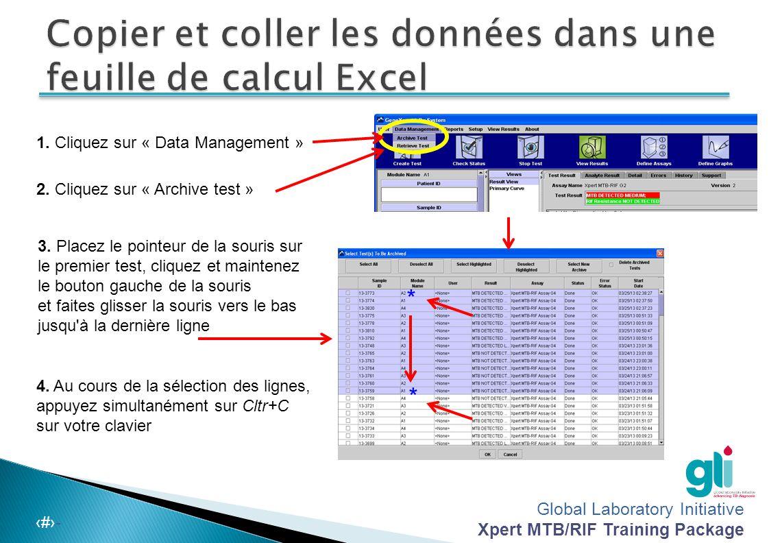 Global Laboratory Initiative Xpert MTB/RIF Training Package -‹#›- 1. Cliquez sur « Data Management » 2. Cliquez sur « Archive test » 3. Placez le poin