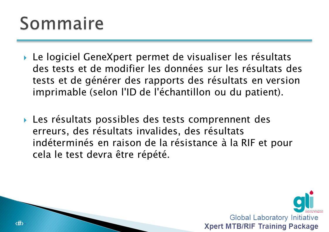 Global Laboratory Initiative Xpert MTB/RIF Training Package -‹#›-  Le logiciel GeneXpert permet de visualiser les résultats des tests et de modifier