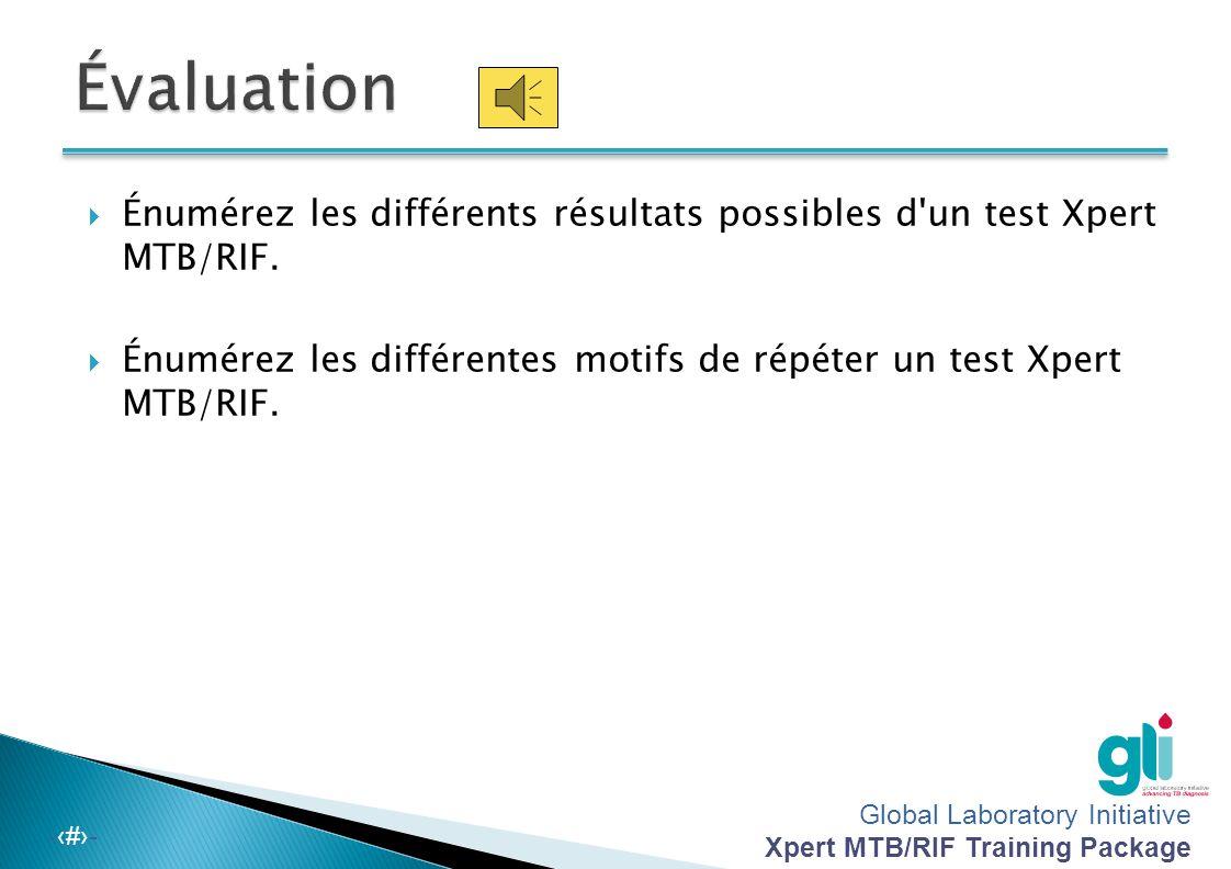 Global Laboratory Initiative Xpert MTB/RIF Training Package -‹#›-  Énumérez les différents résultats possibles d'un test Xpert MTB/RIF.  Énumérez le