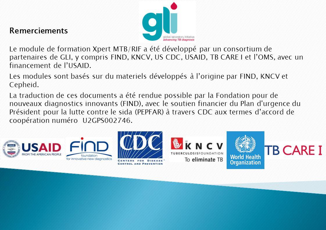 Remerciements Le module de formation Xpert MTB/RIF a été développé par un consortium de partenaires de GLI, y compris FIND, KNCV, US CDC, USAID, TB CA
