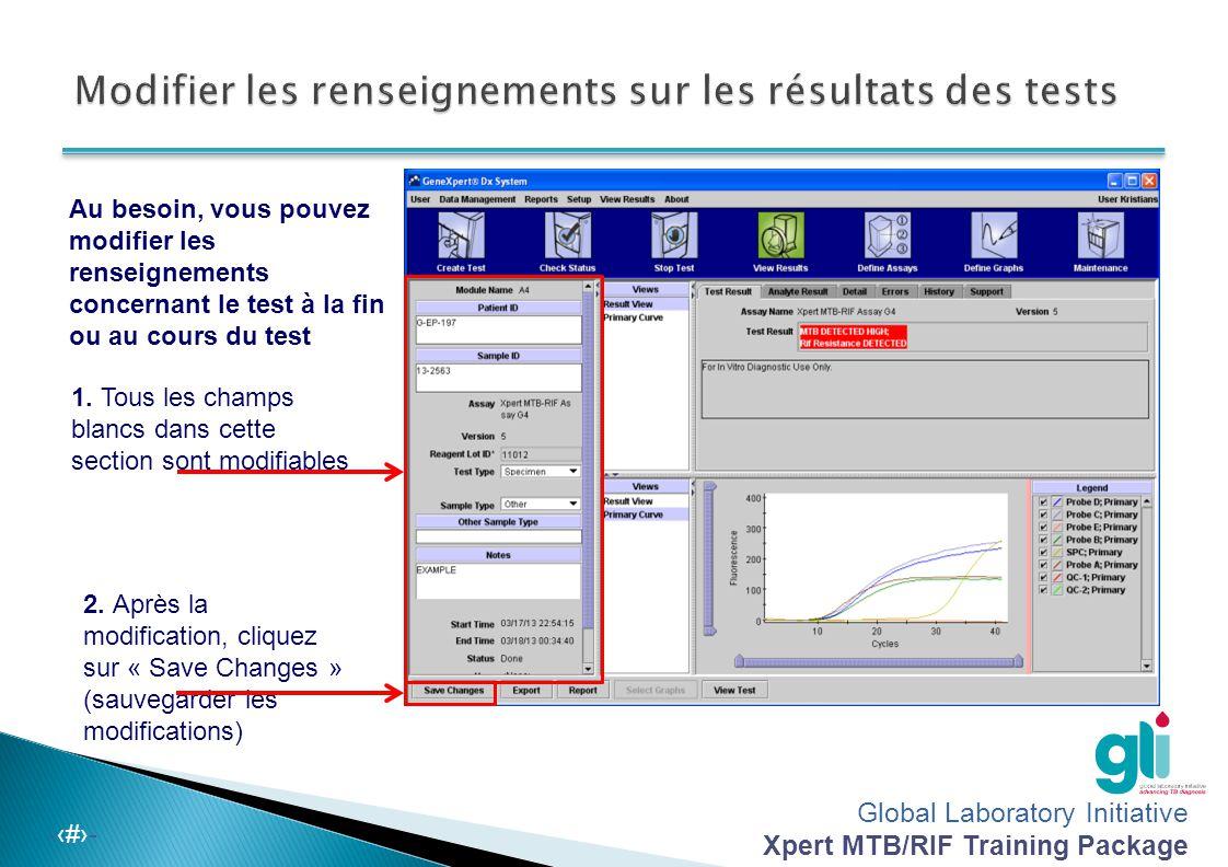 Global Laboratory Initiative Xpert MTB/RIF Training Package -‹#›- Au besoin, vous pouvez modifier les renseignements concernant le test à la fin ou au