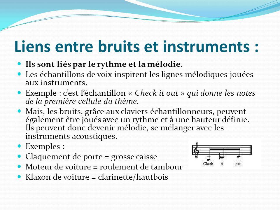 Liens entre bruits et instruments : Ils sont liés par le rythme et la mélodie. Les échantillons de voix inspirent les lignes mélodiques jouées aux ins