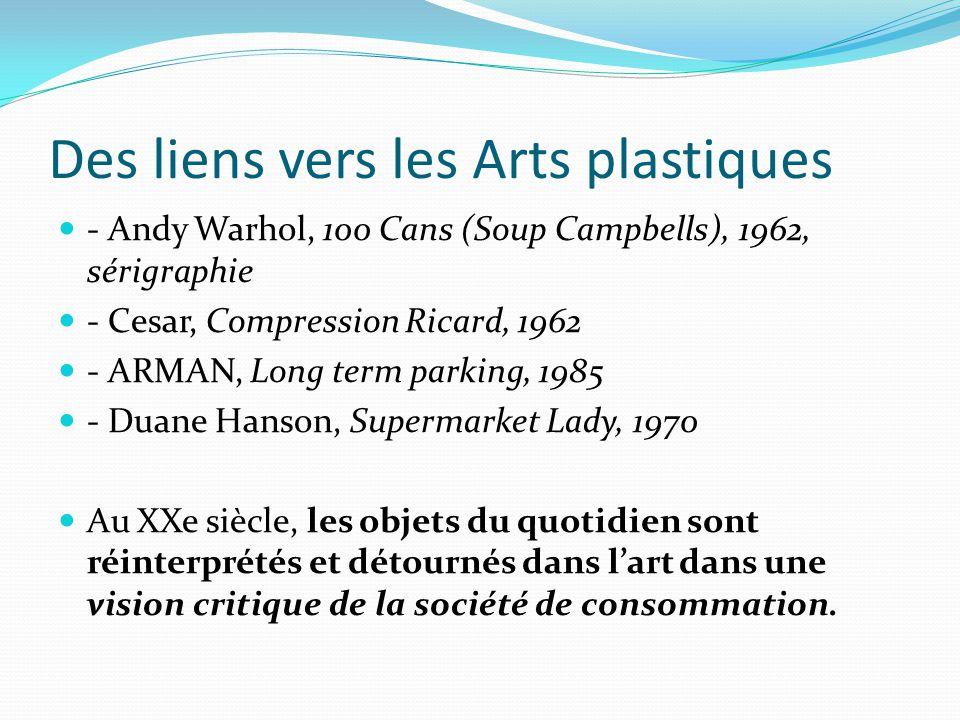Des liens vers les Arts plastiques - Andy Warhol, 100 Cans (Soup Campbells), 1962, sérigraphie - Cesar, Compression Ricard, 1962 - ARMAN, Long term pa