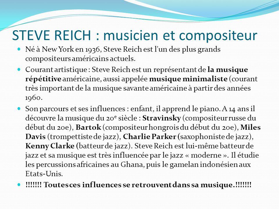 STEVE REICH : musicien et compositeur Né à New York en 1936, Steve Reich est l'un des plus grands compositeurs américains actuels. Courant artistique