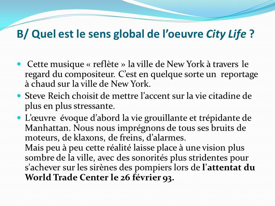 B/ Quel est le sens global de l'oeuvre City Life ? Cette musique « reflète » la ville de New York à travers le regard du compositeur. C'est en quelque