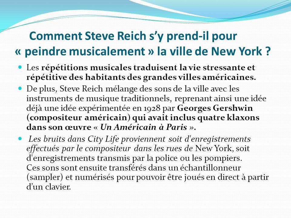 Comment Steve Reich s'y prend-il pour « peindre musicalement » la ville de New York ? Les répétitions musicales traduisent la vie stressante et répéti