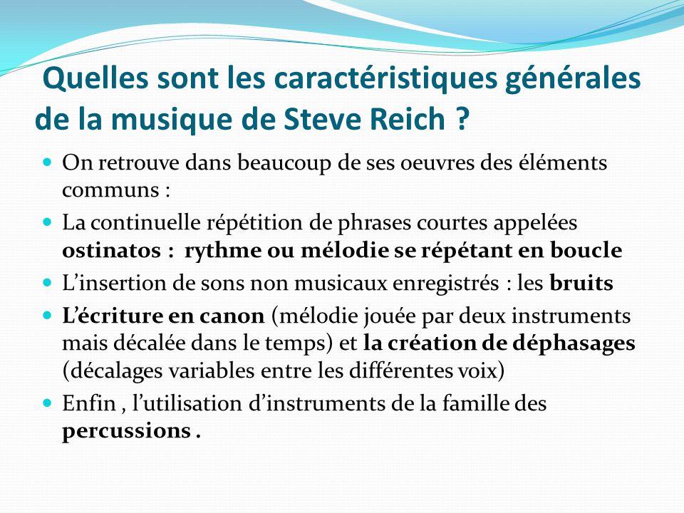 Quelles sont les caractéristiques générales de la musique de Steve Reich ? On retrouve dans beaucoup de ses oeuvres des éléments communs : La continue