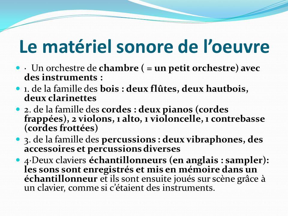 Le matériel sonore de l'oeuvre · Un orchestre de chambre ( = un petit orchestre) avec des instruments : 1. de la famille des bois : deux flûtes, deux