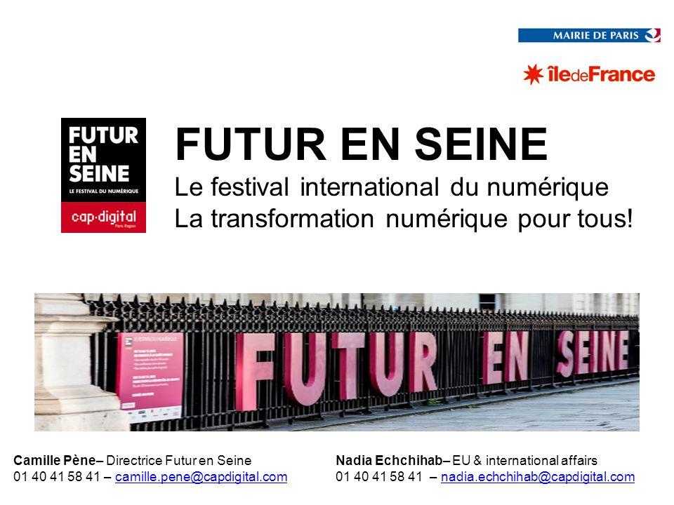 FUTUR EN SEINE Le festival international du numérique La transformation numérique pour tous! Camille Pène– Directrice Futur en Seine 01 40 41 58 41 –