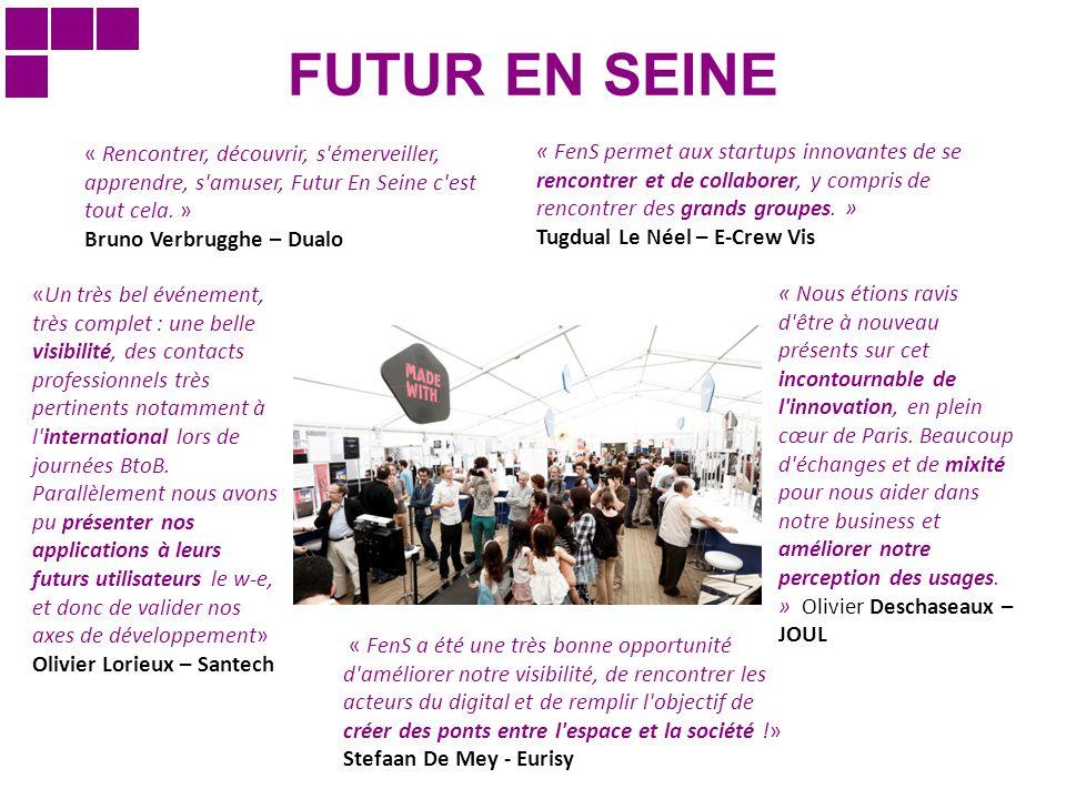 FUTUR EN SEINE « Nous étions ravis d'être à nouveau présents sur cet incontournable de l'innovation, en plein cœur de Paris. Beaucoup d'échanges et de