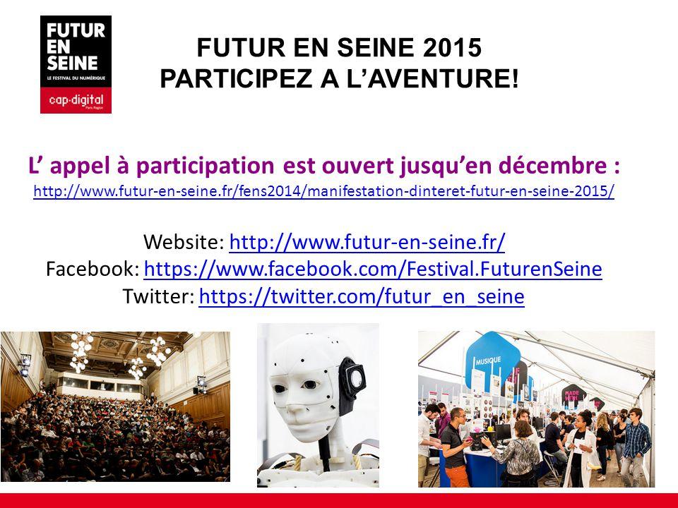 FUTUR EN SEINE 2015 PARTICIPEZ A L'AVENTURE! L' appel à participation est ouvert jusqu'en décembre : http://www.futur-en-seine.fr/fens2014/manifestati