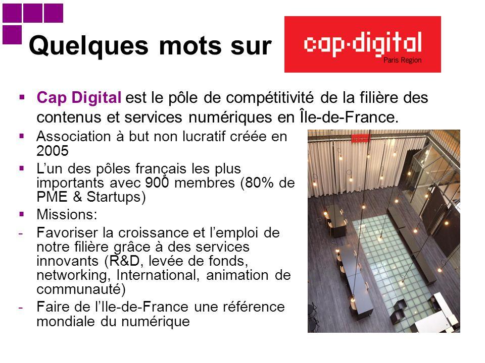 Quelques mots sur  Cap Digital est le pôle de compétitivité de la filière des contenus et services numériques en Île-de-France.  Association à but n