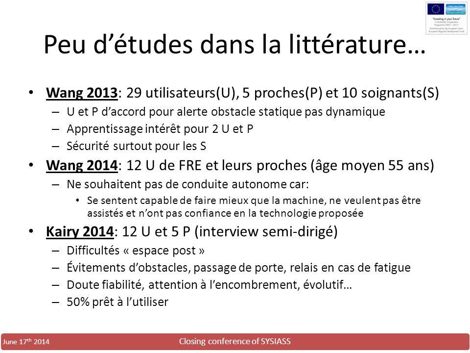 Closing conference of SYSIASS June 17 th 2014 Peu d'études dans la littérature… Wang 2013: 29 utilisateurs(U), 5 proches(P) et 10 soignants(S) – U et