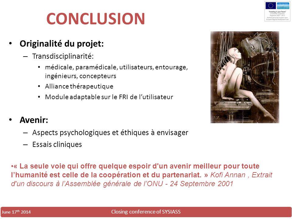 Closing conference of SYSIASS June 17 th 2014 CONCLUSION Originalité du projet: – Transdisciplinarité: médicale, paramédicale, utilisateurs, entourage