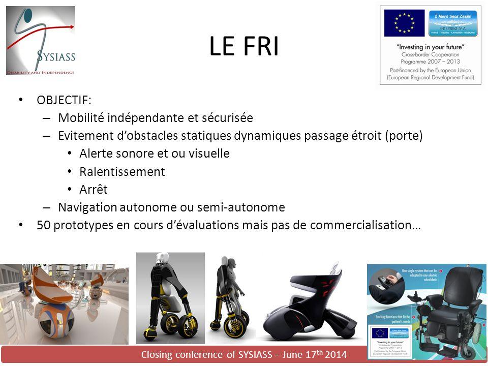 Closing conference of SYSIASS – June 17 th 2014 LE FRI OBJECTIF: – Mobilité indépendante et sécurisée – Evitement d'obstacles statiques dynamiques pas